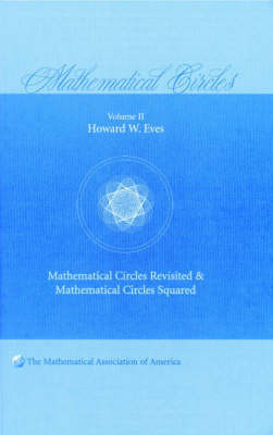 Mathematical Circles: Volume 2, Mathematical Circles Revisited, Mathematical Circles Squared by Howard W Eves