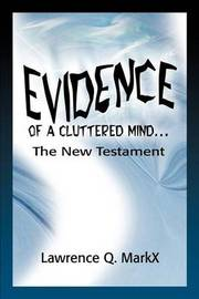 Evidence of a Cluttered Mind...: The New Testament by Lawrence Q MarkX image