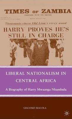 Liberal Nationalism in Central Africa by Giacomo Macola