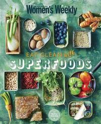 Eat Clean with Superfoods by Australian Women's Weekly