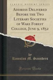 Address Delivered Before the Two Literary Societies of Wake Forest College, June 9, 1852 (Classic Reprint) by Romulus M Saunders image