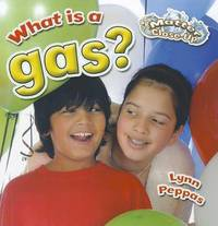 What is a gas? by Lynn Peppas