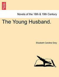 The Young Husband. by Elizabeth Caroline Grey
