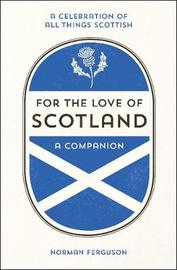 For the Love of Scotland by Norman Ferguson