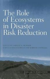 The role of ecosystems in disaster risk reduction by United Nations University