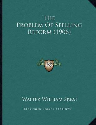The Problem of Spelling Reform (1906) by Walter William Skeat