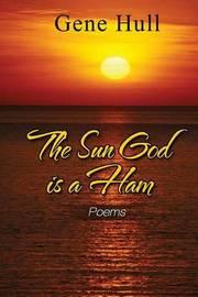 The Sun God Is a Ham by Gene Hull
