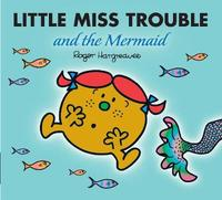 Little Miss Trouble and the Mermaid by Adam Hargreaves