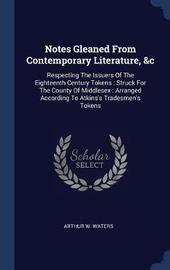 Notes Gleaned from Contemporary Literature, &c by Arthur W Waters