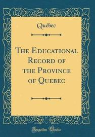 The Educational Record of the Province of Quebec (Classic Reprint) by Quebec Quebec image