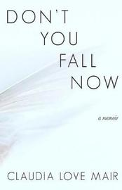 Don't You Fall Now by Claudia Love Mair image