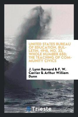 United States Bureau of Education, Bulletin, 1915, No. 23, Whole Number 650; The Teaching of Community Civics by J Lynn Barnard