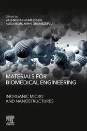 Materials for Biomedical Engineering: Inorganic Micro and Nanostructures by Grumezescu