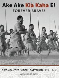 Ake Ake Kia Kaha E! B Company Maori Battalion by Wira Gardiner