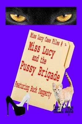 Miss Lucy Case Files #1 - Miss Lucy and the Pussy Brigade by Gerald Lopez