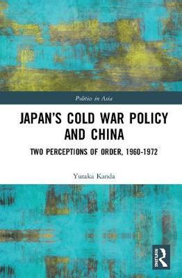 Japan's Cold War Policy and China by Yutaka Kanda