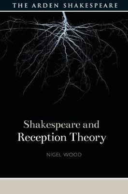 Shakespeare and Reception Theory by Nigel Wood