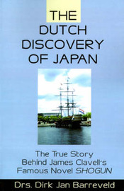 The Dutch Discovery of Japan: The True Story Behind James Clavell's Famous Novel Shogun by Dirk Jan Barreveld image
