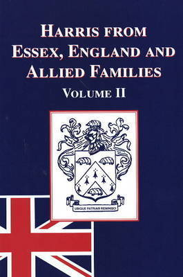 Harris from Essex, England and Allied Families: v. 2 by F.G. Harris