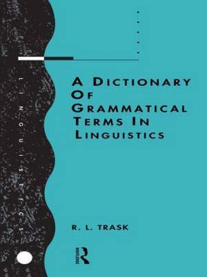 A Dictionary of Grammatical Terms in Linguistics by R.L. Trask