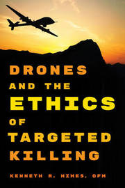 Drones and the Ethics of Targeted Killing by Kenneth R. Himes