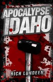 Apocalypse Idaho by Rich Lundeen