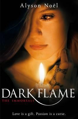 Dark Flame (The Immortals #4) (UK) by Alyson Noel