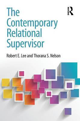 The Contemporary Relational Supervisor by Robert E Lee