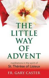 The Little Way of Advent by Gary Caster