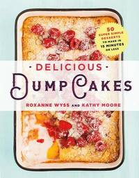 Delicious Dump Cakes by Roxanne Wyss