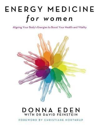 Energy Medicine for Women: Aligning Your Body's Energies to Boost Your Health and Vitality by Donna Eden