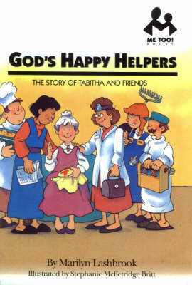 God's Happy Helpers: The Story of Tabitha and Friends by Marilyn Lashbrook