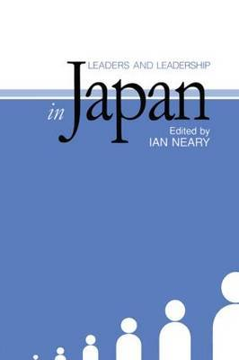 Leaders and Leadership in Japan by Ian Neary