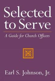Selected to Serve by Earl S. Johnson