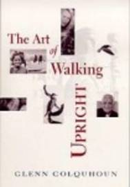 The Art of Walking Upright by Glenn Colquhoun