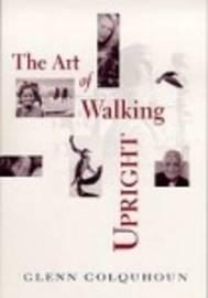 The Art of Walking Upright by Glenn Colquhoun