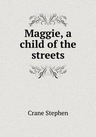 Maggie, a Child of the Streets by Stephen Crane