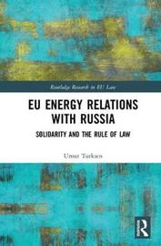 EU Energy Relations With Russia by Umut Turksen