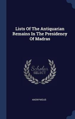 Lists of the Antiquarian Remains in the Presidency of Madras by * Anonymous image