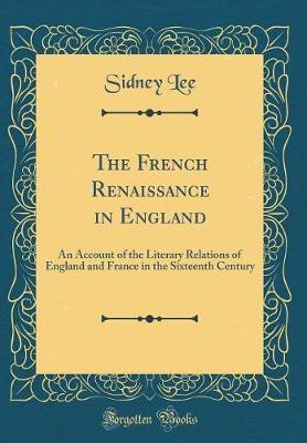 The French Renaissance in England by Sidney Lee