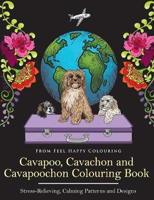 Cavapoo, Cavachon and Cavapoochon Colouring Book by Feel Happy Colouring