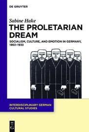 The Proletarian Dream by Sabine Hake