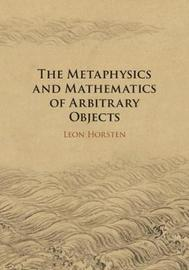 The Metaphysics and Mathematics of Arbitrary Objects by Leon Horsten