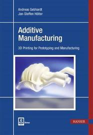 Additive Manufacturing by Andreas Gebhardt