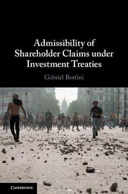 Admissibility of Shareholder Claims under Investment Treaties by Gabriel Bottini