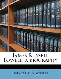 James Russell Lowell; A Biography Volume 2 by Horace Elisha Scudder