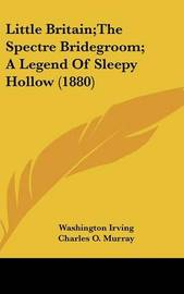 Little Britain;the Spectre Bridegroom; A Legend of Sleepy Hollow (1880) by Washington Irving