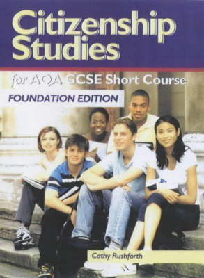 Citizenship Studies for AQA GCSE Short Course: Foundation Edition by Cathy Rushford