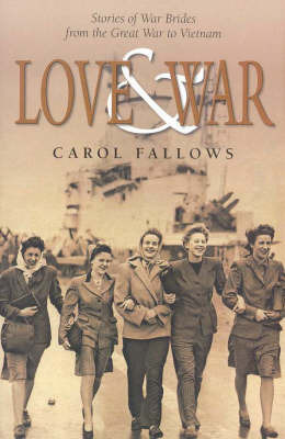 Love and War: Stories of War Brides, from the Great War to Vietnam by Carol Fallows