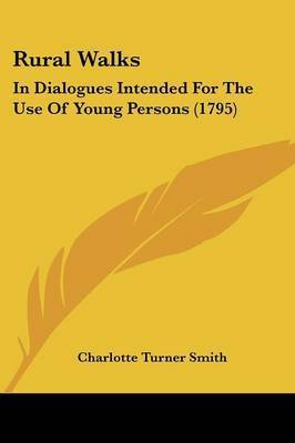 Rural Walks: In Dialogues Intended for the Use of Young Persons (1795) by Charlotte Turner Smith